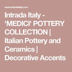 Intrada Italy - 'MEDICI' POTTERY COLLECTION | Italian Pottery and Ceramics | Decorative Accents