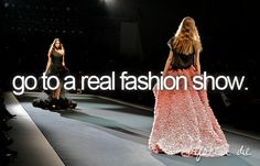 Bucket list- to see a fashion show
