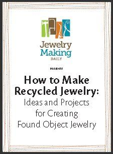 How to Make Recycled Jewelry: Free Found-Object Jewelry-Making Projects - Jewelry Making Daily #Upcycle