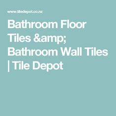 Bathroom Floor Tiles & Bathroom Wall Tiles | Tile Depot
