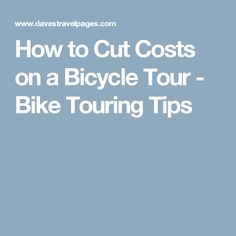 How to Cut Costs on a Bicycle Tour - Bike Touring Tips