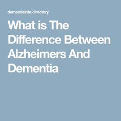 What is The Difference Between Alzheimers And Dementia What Is Dementia, Alzheimer's And Dementia, Alzheimers, Disorders, Allegiant