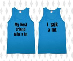 """My BEST FRIEND talks a lot I talk a lot Set of 2 by MeAndMyTee, $35.00 If Lauren and I got these i would most definitely get the """"I talk a lot"""" shirt."""