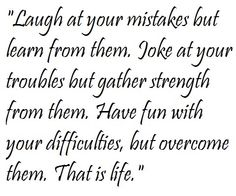 Laugh, but learn.