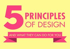 The Five Principles of Design And What They Can Do For You   Source: http://blog.canva.com/five-principles-design-can/