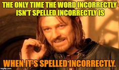 The only time the word incorrectly isn't ...