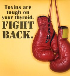 Toxins can depress your thyroid function, but you can fight back.