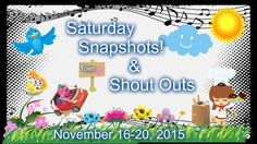 Saturday's Snapshots & Shout- Outs! 11.16.15~11.20.15