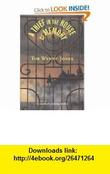 A Thief in the House of Memory Tim Wynne-Jones , ISBN-10: 0374400199  ,  , ASIN: B005SMZ5PK , tutorials , pdf , ebook , torrent , downloads , rapidshare , filesonic , hotfile , megaupload , fileserve