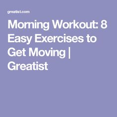 Morning Workout: 8 Easy Exercises to Get Moving   Greatist