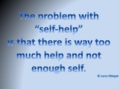 Larry Winget Quote - the problem with self-help
