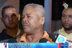 El Padre Del Seguridad De Juan De Los Santos Habla Completamente Destrozado #Video