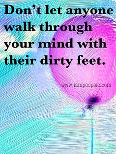 poopsie: Don't let anyone walk through your mind with their dirty feet