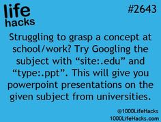 """Struggling to grasp a concept at school/work? Try Googling the subject with """"site:.edu"""" and type:.ppt This will give you power point presentation on the given subject from universities. School Life Hacks, College Life Hacks, School Study Tips, School Tips, College Tips, Dorm Life, Life Hacks For Students, High School Hacks, College Checklist"""