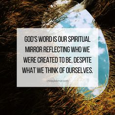 God's word is our spiritual mirror reflecting who we were created to be, despite what we think of ourselves. Christian Life Coaching, Gods Not Dead, Christian Encouragement, My Lord, Books To Read, Reflection, Spirituality, Motivation, Mirror