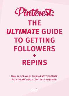 How To Get Pinterest Followers + Repins: The Ultimate Guide