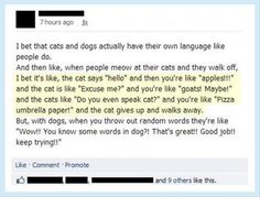 Yessssssssssss. And some dogs can learn how to sound like they say human words, so we think the same thing. Haha. Cats don't. So forget cats.