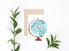 """This is a greeting card of my original hand lettered design: """"Oh the places you'll go"""" in a vintage globe style. Great for a graduation, bon voyage, or even birthdays."""