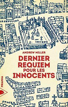 Dernier Requiem pour les Innocents - Andrew Miller - Critiques, citations, extraits - Babelio.com
