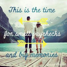 "small paychecks and big memories"" quote - Embrace every season of life for exactly what it is."