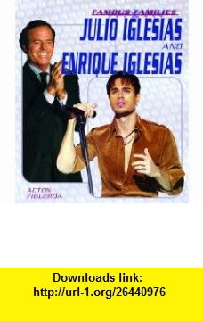 Julio And Enrique Iglesias (Famous Families) (9781404202603) Acton Figueroa , ISBN-10: 1404202609  , ISBN-13: 978-1404202603 ,  , tutorials , pdf , ebook , torrent , downloads , rapidshare , filesonic , hotfile , megaupload , fileserve