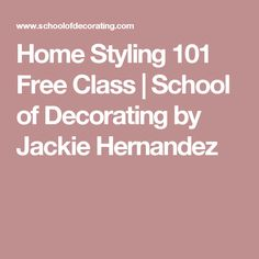 Home Styling 101 Free Class | School of Decorating by Jackie Hernandez