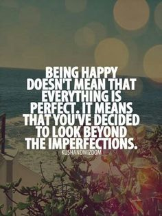 To be happy look beyond your imperfections