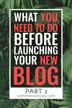 What You Need to Do Before Launching Your New Blog, Part 2 | CommonCanopy.com: This post is AMAZING! It gives you a ton of really detailed information on how to set up your blog to make sure that you have an amazing start! PIN FOREVER.