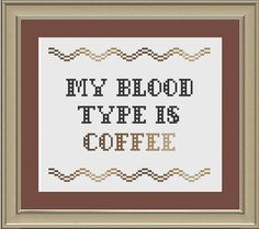 """""""My Blood Type Is Coffee"""" Cross-Stitch by NerdyLittleStitcher $3.00 - I'd like one of these actually finished, not the pattern, as I'm not a cross-stitch-er."""