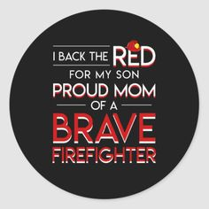 I Back Red For Son Proud Mom Firefighter Classic Round Sticker  firefighter maternity pictures, firefighter jokes, firefighter quotes female #firstresponders #fitforduty #fireman Firefighter Costume Toddler, Firefighter Wedding, Female Firefighter, Firefighter Quotes, Firefighter Gifts, Volunteer Firefighter, Firefighters, Firefighter Photography, Son Quotes