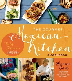The Gourmet Mexican Kitchen: Bold Flavors for the Home Chef