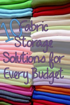 10 Fabric Storage Ideas for All Budgets - some realy good ideas here if you're looking for new ways to organize/store your fabric stash