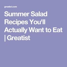 Summer Salad Recipes You'll Actually Want to Eat | Greatist