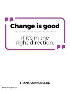 """""""Change is good — if it's in the right direction."""" ~ Frank Sonnenberg #FrankSonnenberg #GoodOldDays #goodTimes #FoodForThought #Change Time For Change, Change Is Good, Local Moms, Personal Values, Pledge Of Allegiance, Character Education, Leadership Development, Do You Remember"""