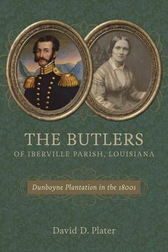 The Butlers of Iberville Parish, Louisiana: Dunboyne Plantation in the 1800s