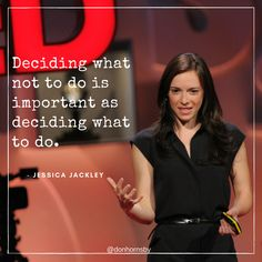 Deciding what not to do is important as deciding what to do. - Jessica Jackley   Make sure that you are doing the important things today!