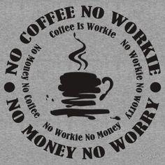 No COFFIE No WORKIE