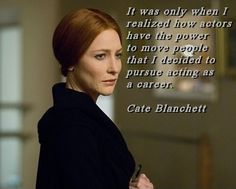 Cate Blanchett - Agree, only sensitive souls can be actors I believe!