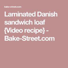 Laminated Danish sandwich loaf {Video recipe} - Bake-Street.com