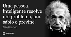 Uma pessoa inteligente resolve um problema, um sábio o previne. Shakespeare Frases, Affirmations, Albert Einstein Quotes, Dark Quotes, Magic Words, Some Words, Sentences, Philosophy, Quotations