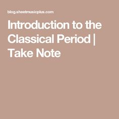Introduction to the Classical Period   Take Note