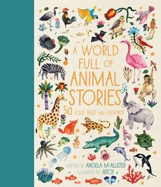 A World Full of Animal Stories | Angela McAllister and Aitch |  Frances Lincoln Children's Bks | Oct 5, 2017 | ISBN: 9781786030450