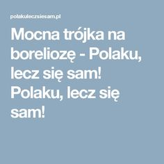 Mocna trójka na boreliozę - Polaku, lecz się sam! Polaku, lecz się sam! Food And Drink, Health Fitness, Herbs, Healthy, Tips, Aga, Therapy, Per Diem, Cactus