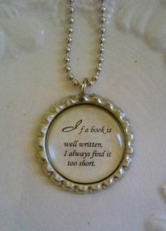 """I LOVE these bottle cap quote pendants! Creative, fun, and perfect for the literary ladies of the world! I ordered one to say """"The best way out is always through"""" and one to say """"I am not afraid of storms, for I am learning how to sail my ship"""". <3"""