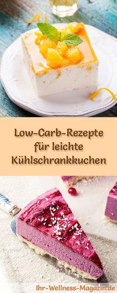 15 Low-Carb-Rezepte für leichte Kühlschrankkuchen & Torten - ohne backen: Gesund, kalorienreduziert, ohne Getreidemehl und ohne Zuckerzusatz ...