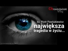 Piotr Pawlukiewicz: The biggest tragedy in life . Youtube, Life, Youtubers, Youtube Movies