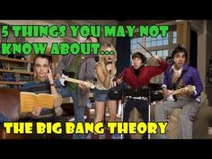 5 Things You May Not Know About... The Big Bang Theory - YouTube