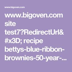www.bigoven.com site test7?RedirectUrl= recipe bettys-blue-ribbon-brownies-50-year-old-recipe 177019