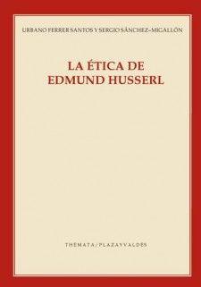 La ética de Edmund Husserl / Urbano Ferrer y Sergio Sánchez-Migallón