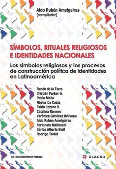 Símbolos, rituales religiosos e identidades nacionales : los símbolos religiosos y los procesos de construcción política de identidades en Latinoamérica. #Sociologia #Religion #IdentidadNacional #Politica #Estado #PracticaReligiosa #Catolicismo #Modernidad #SociedadCivil #AmericaLatina